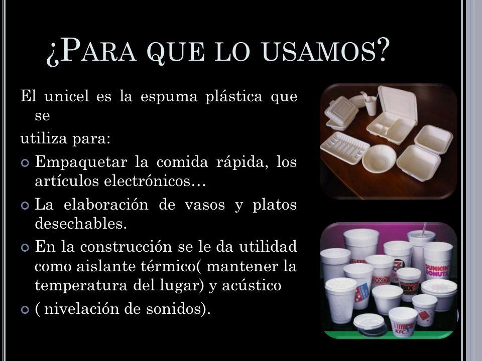 ¿Para que lo usamos El unicel es la espuma plástica que se