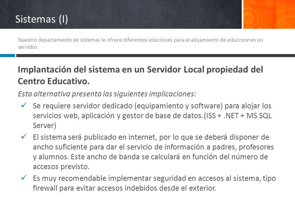 Sistemas (I) Nuestro departamento de sistemas le ofrece diferentes soluciones para el alojamiento de educcare en un servidor.