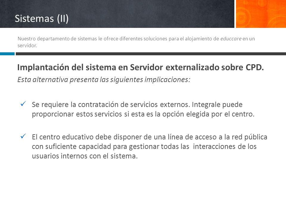 Sistemas (II) Nuestro departamento de sistemas le ofrece diferentes soluciones para el alojamiento de educcare en un servidor.