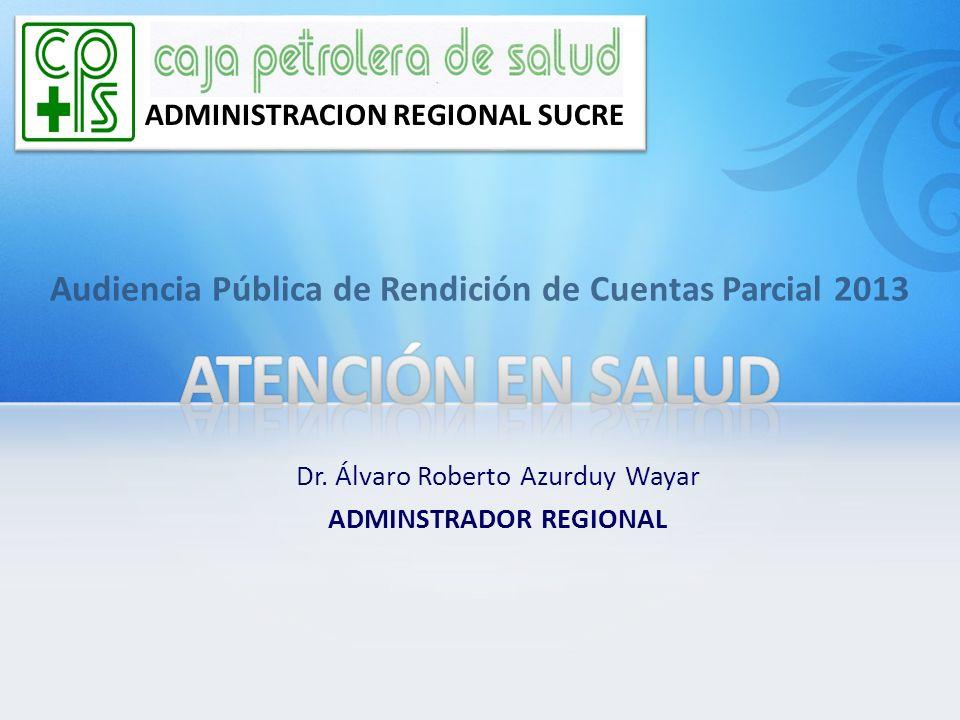 mar-17 ADMINISTRACION REGIONAL SUCRE. Audiencia Pública de Rendición de Cuentas Parcial 2013. ATENCIÓN EN SALUD.