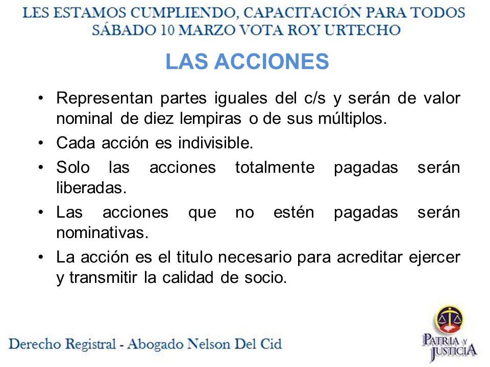 LAS ACCIONES Representan partes iguales del c/s y serán de valor nominal de diez lempiras o de sus múltiplos.
