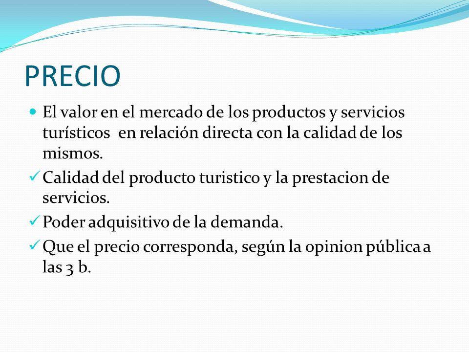 PRECIO El valor en el mercado de los productos y servicios turísticos en relación directa con la calidad de los mismos.