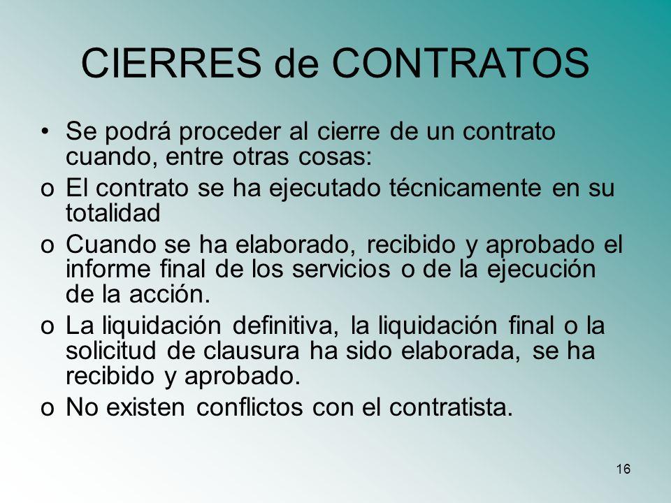 CIERRES de CONTRATOS Se podrá proceder al cierre de un contrato cuando, entre otras cosas: El contrato se ha ejecutado técnicamente en su totalidad.