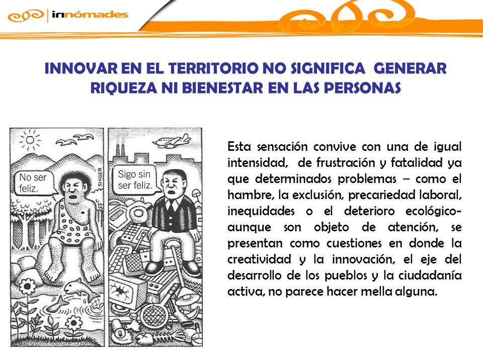 INNOVAR EN EL TERRITORIO NO SIGNIFICA GENERAR RIQUEZA NI BIENESTAR EN LAS PERSONAS