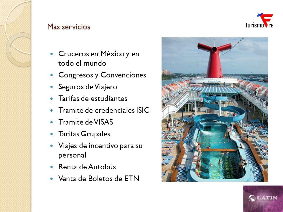 Mas servicios Cruceros en México y en todo el mundo. Congresos y Convenciones. Seguros de Viajero.