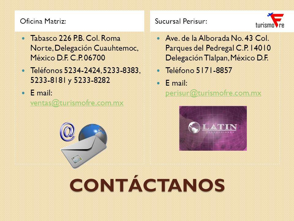 Oficina Matriz: Sucursal Perisur: Tabasco 226 P.B. Col. Roma Norte, Delegación Cuauhtemoc, México D.F. C.P. 06700
