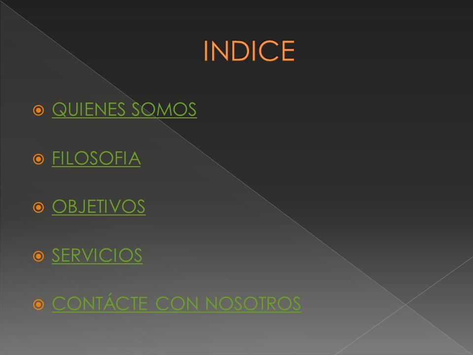 INDICE QUIENES SOMOS FILOSOFIA OBJETIVOS SERVICIOS