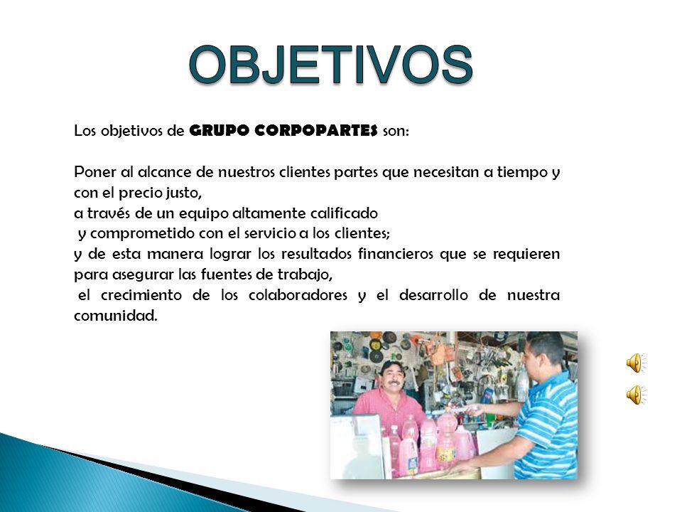 OBJETIVOS Los objetivos de GRUPO CORPOPARTES son: