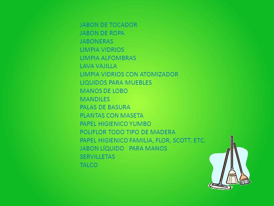 JABON DE TOCADOR JABON DE ROPA. JABONERAS. LIMPIA VIDRIOS. LIMPIA ALFOMBRAS. LAVA VAJILLA. LIMPIA VIDRIOS CON ATOMIZADOR.