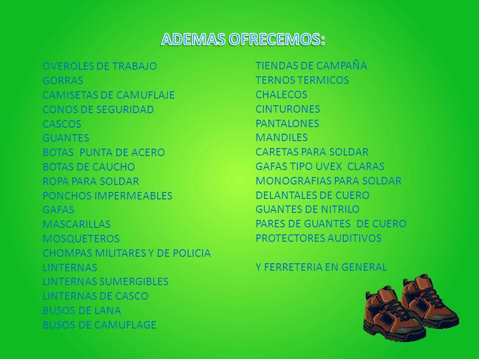 ADEMAS OFRECEMOS: OVEROLES DE TRABAJO TIENDAS DE CAMPAÑA GORRAS