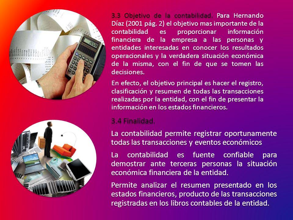 3. 3 Objetivo de la contabilidad. Para Hernando Díaz (2001 pág