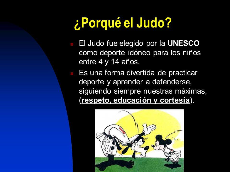 ¿Porqué el Judo El Judo fue elegido por la UNESCO como deporte idóneo para los niños entre 4 y 14 años.