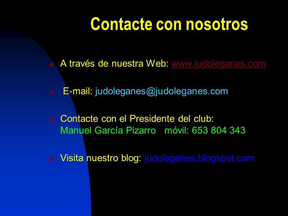 Contacte con nosotros A través de nuestra Web: www.judoleganes.com. E-mail: judoleganes@judoleganes.com.