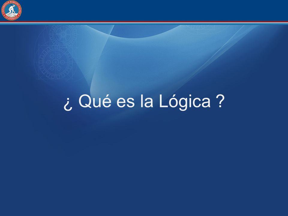 ¿ Qué es la Lógica