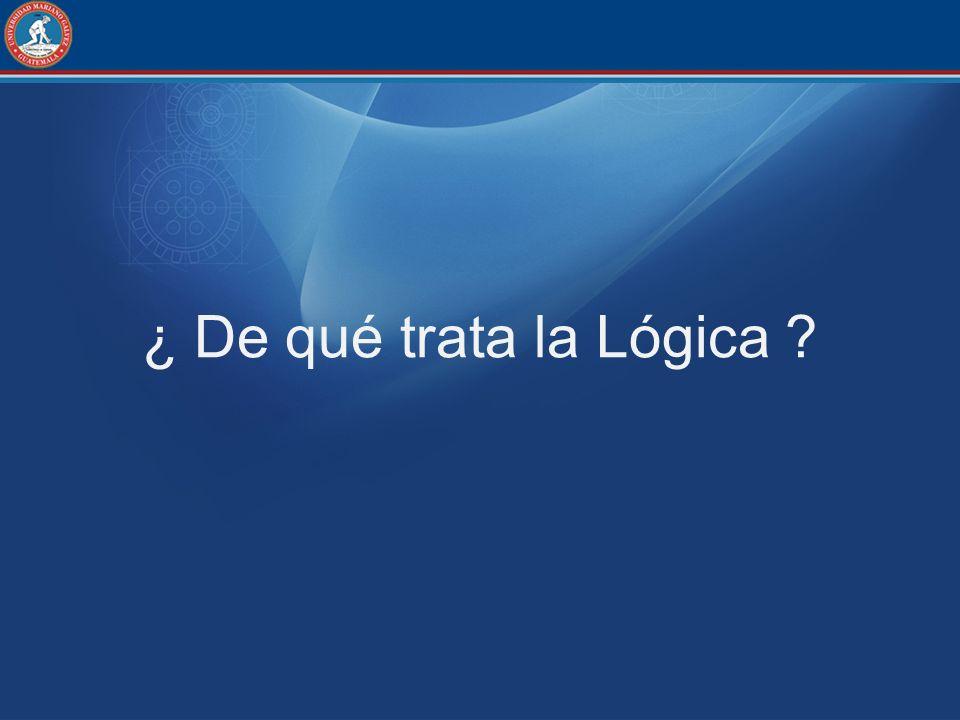 ¿ De qué trata la Lógica