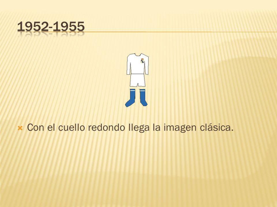 1952-1955 Con el cuello redondo llega la imagen clásica.