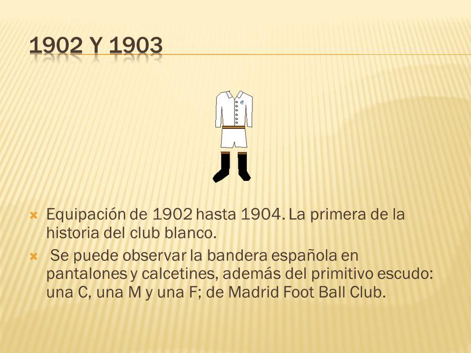 1902 y 1903Equipación de 1902 hasta 1904. La primera de la historia del club blanco.