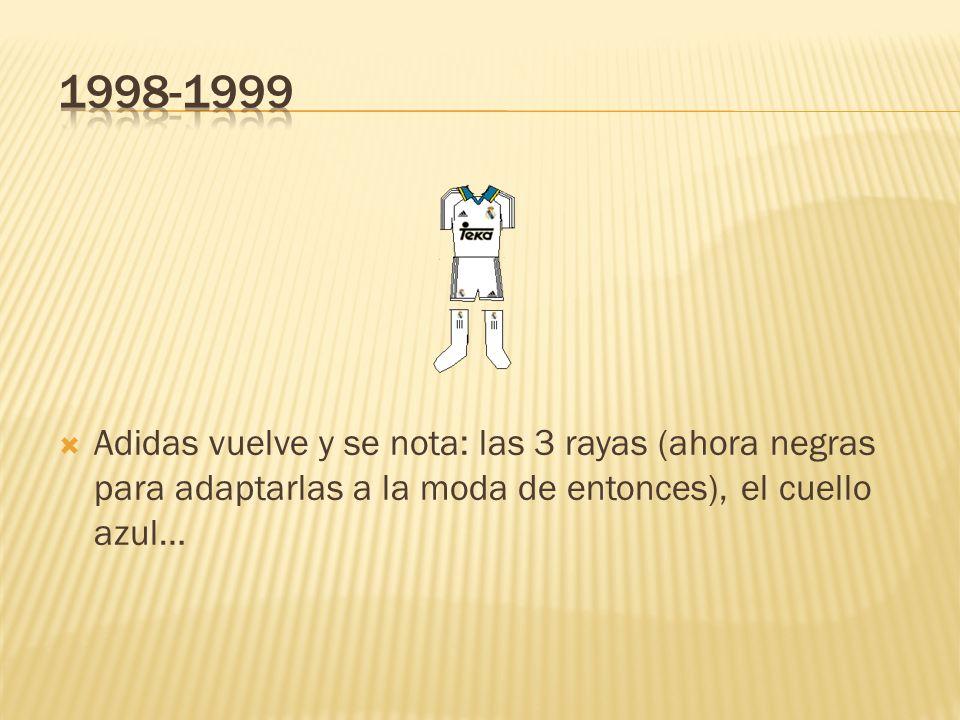 1998-1999 Adidas vuelve y se nota: las 3 rayas (ahora negras para adaptarlas a la moda de entonces), el cuello azul…
