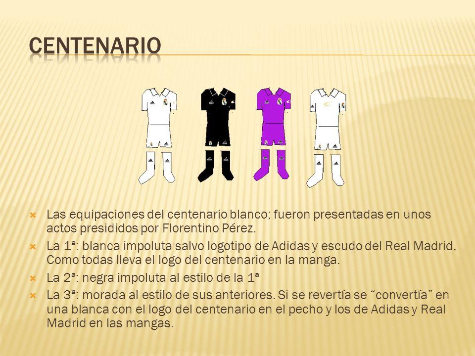 Centenario Las equipaciones del centenario blanco; fueron presentadas en unos actos presididos por Florentino Pérez.