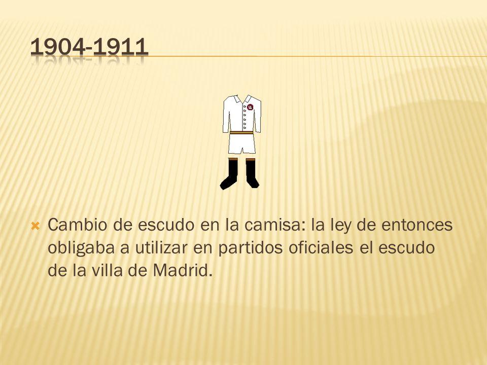 1904-1911 Cambio de escudo en la camisa: la ley de entonces obligaba a utilizar en partidos oficiales el escudo de la villa de Madrid.