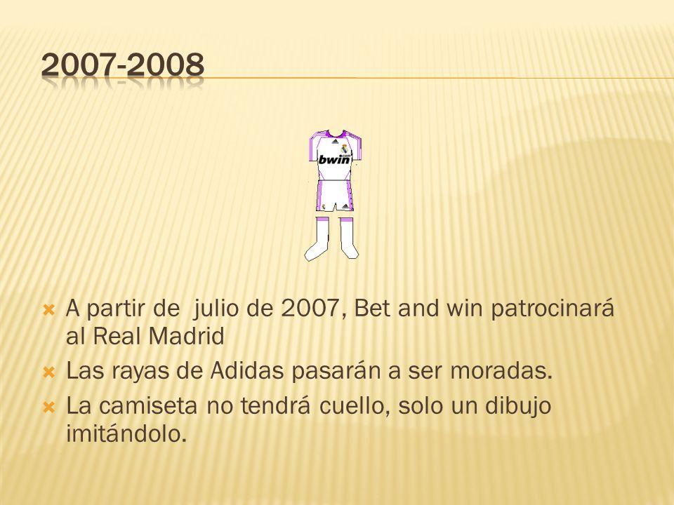 2007-2008 A partir de julio de 2007, Bet and win patrocinará al Real Madrid. Las rayas de Adidas pasarán a ser moradas.