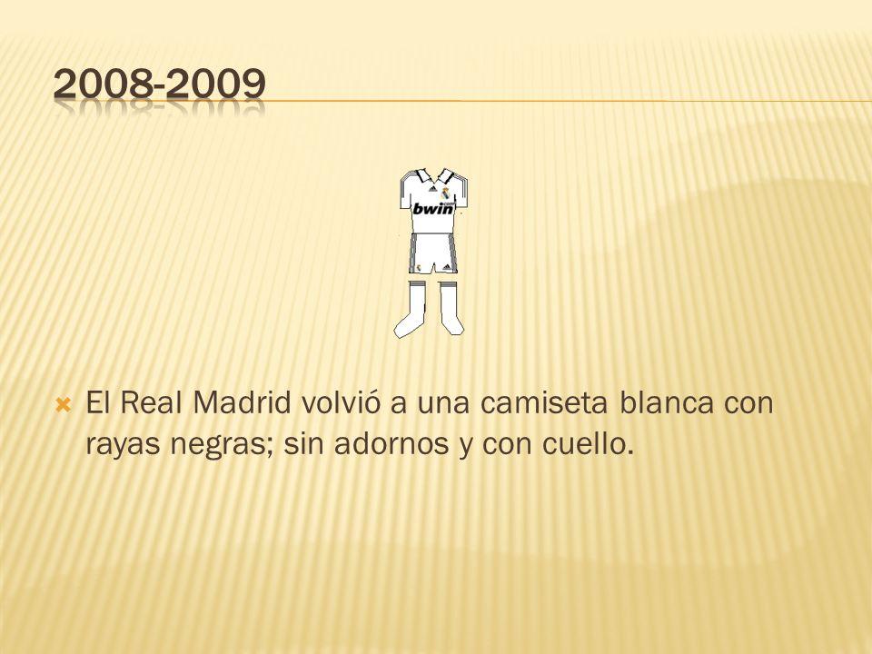 2008-2009 El Real Madrid volvió a una camiseta blanca con rayas negras; sin adornos y con cuello.