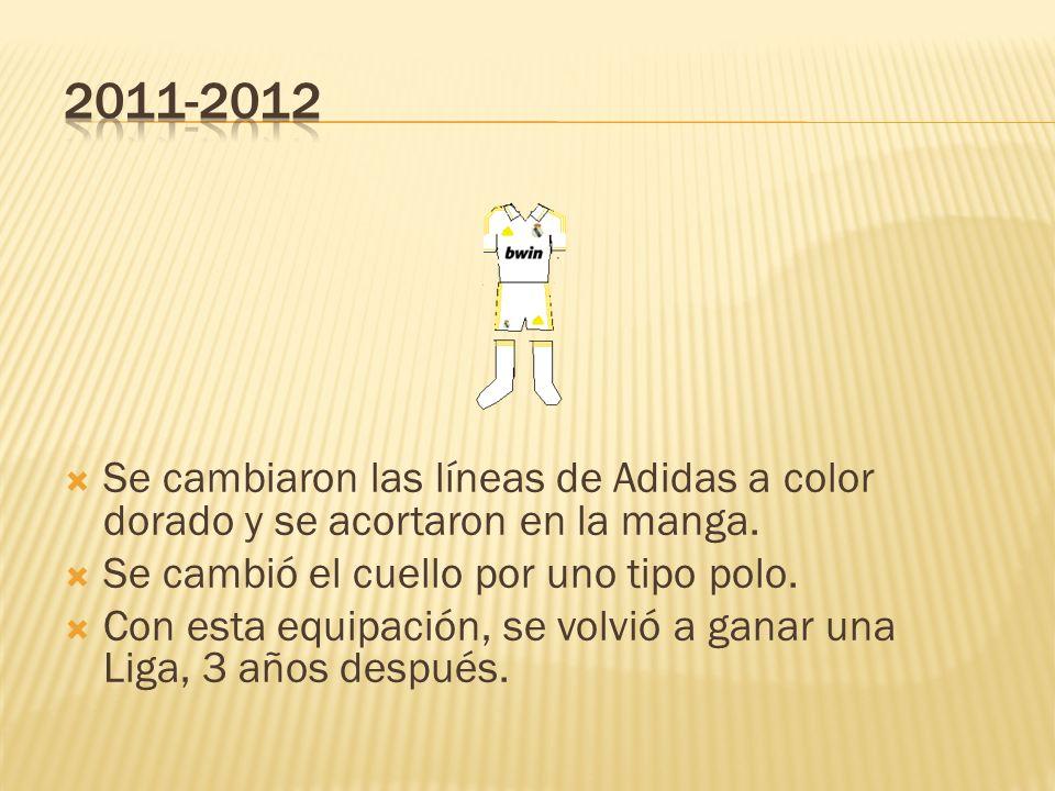 2011-2012 Se cambiaron las líneas de Adidas a color dorado y se acortaron en la manga. Se cambió el cuello por uno tipo polo.