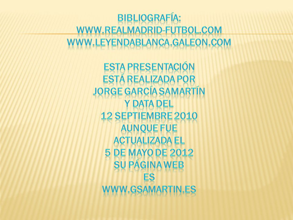 Bibliografía: www. realmadrid-futbol. com www. leyendablanca. galeon