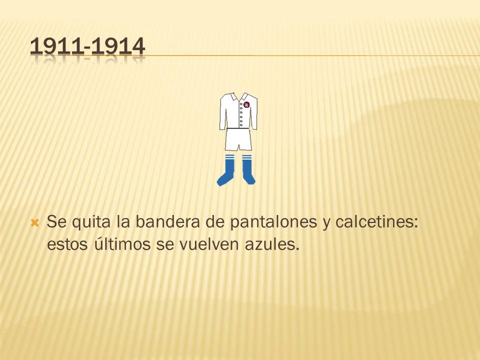 1911-1914 Se quita la bandera de pantalones y calcetines: estos últimos se vuelven azules.
