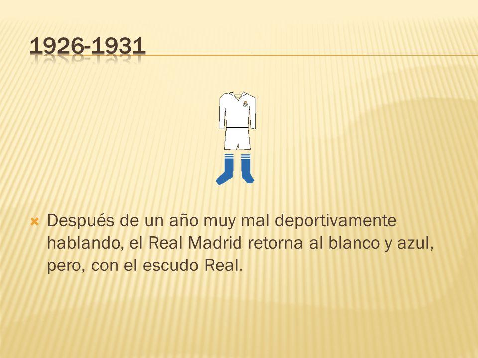 1926-1931Después de un año muy mal deportivamente hablando, el Real Madrid retorna al blanco y azul, pero, con el escudo Real.