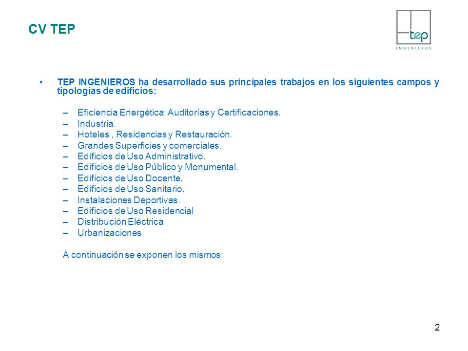 CV TEP TEP INGENIEROS ha desarrollado sus principales trabajos en los siguientes campos y tipologías de edificios: