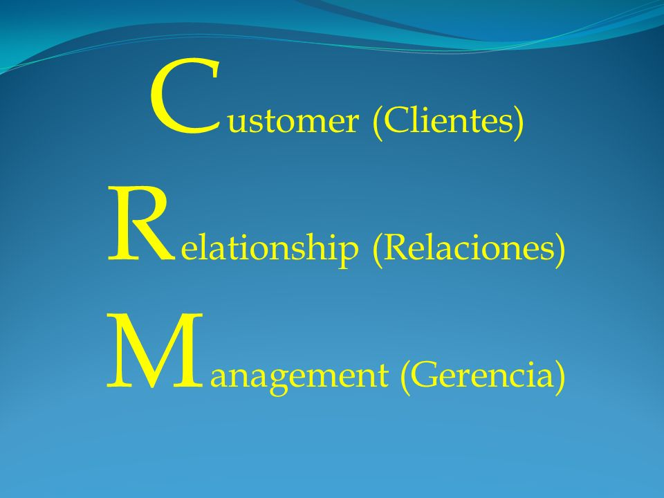 R elationship (Relaciones) M anagement (Gerencia)