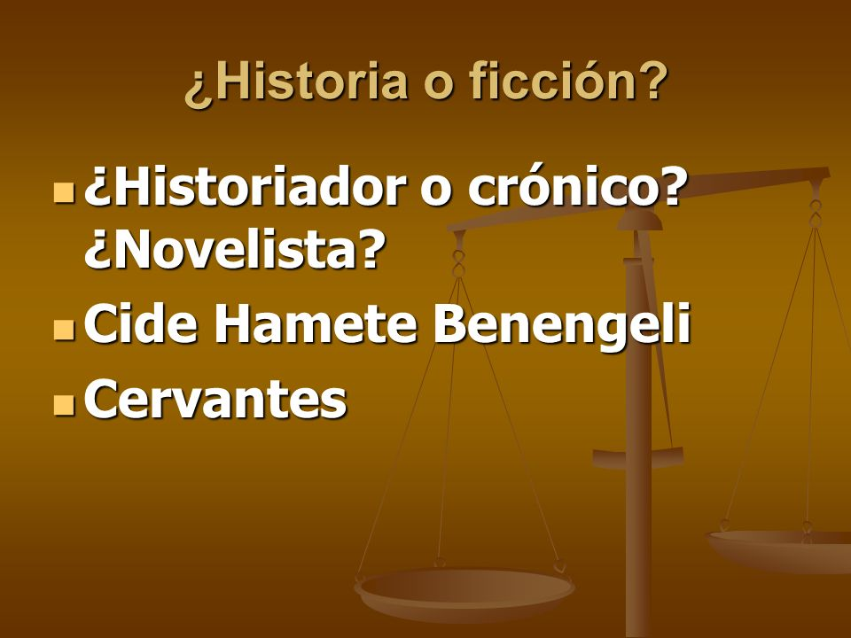 ¿Historia o ficción ¿Historiador o crónico ¿Novelista Cide Hamete Benengeli Cervantes
