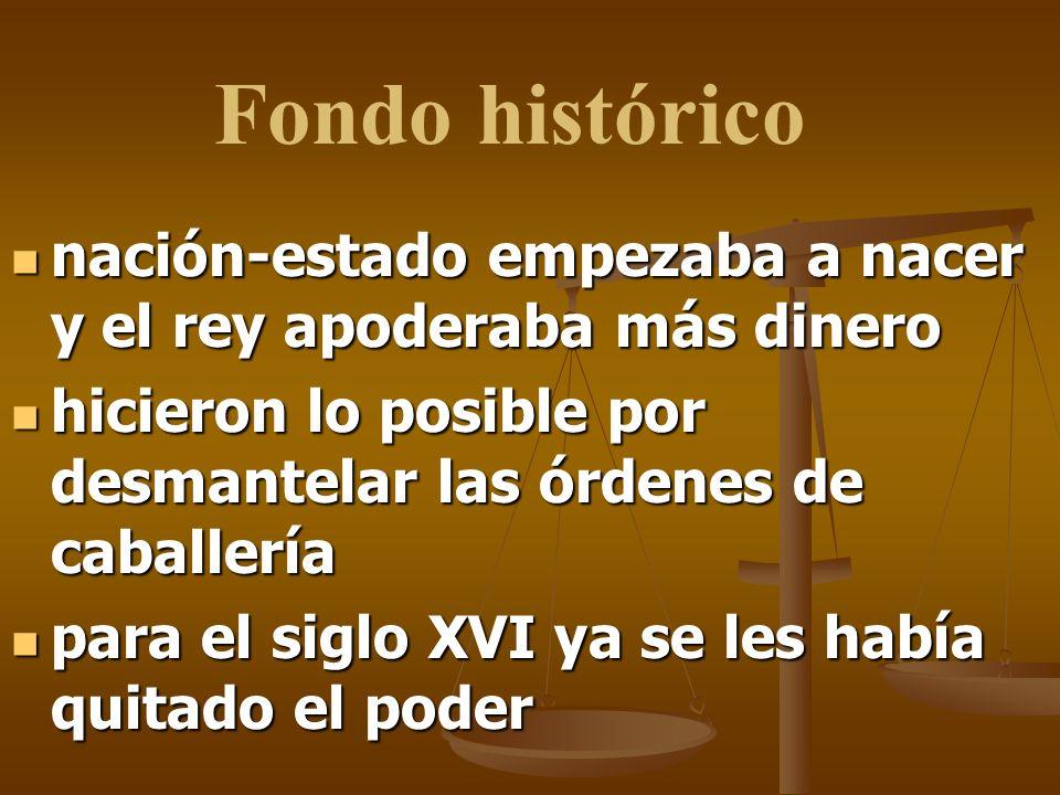 Fondo histórico nación-estado empezaba a nacer y el rey apoderaba más dinero. hicieron lo posible por desmantelar las órdenes de caballería.