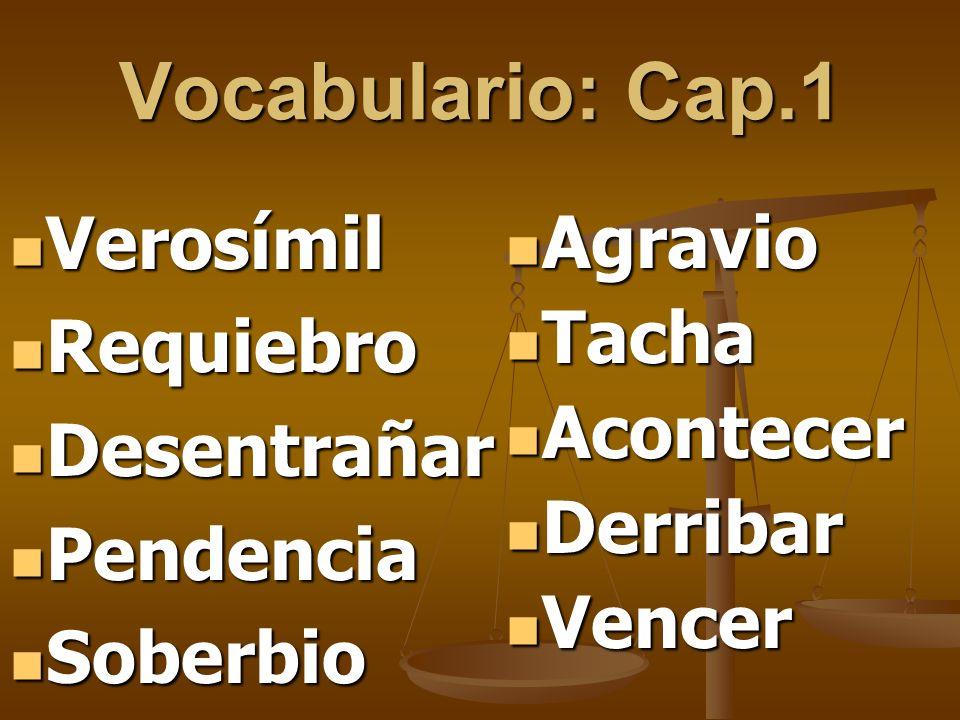 Vocabulario: Cap.1 Verosímil Agravio Requiebro Tacha Desentrañar