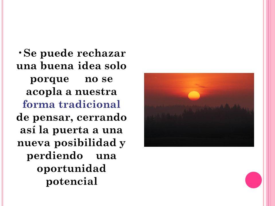 Se puede rechazar una buena idea solo porque no se acopla a nuestra forma tradicional de pensar, cerrando así la puerta a una nueva posibilidad y perdiendo una oportunidad potencial