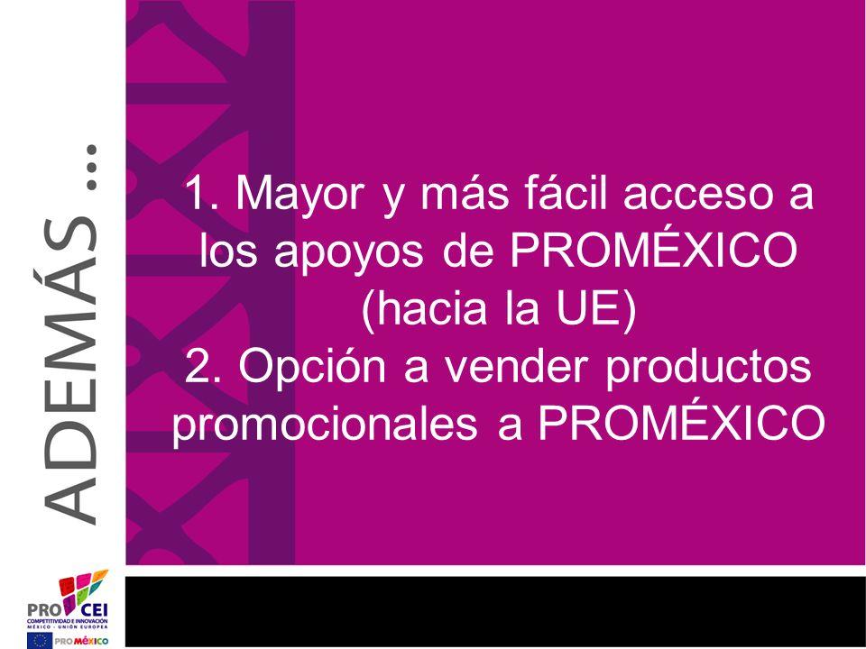 1. Mayor y más fácil acceso a los apoyos de PROMÉXICO (hacia la UE) 2