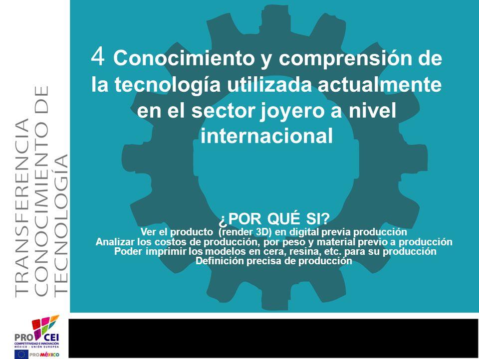 4 Conocimiento y comprensión de la tecnología utilizada actualmente en el sector joyero a nivel internacional