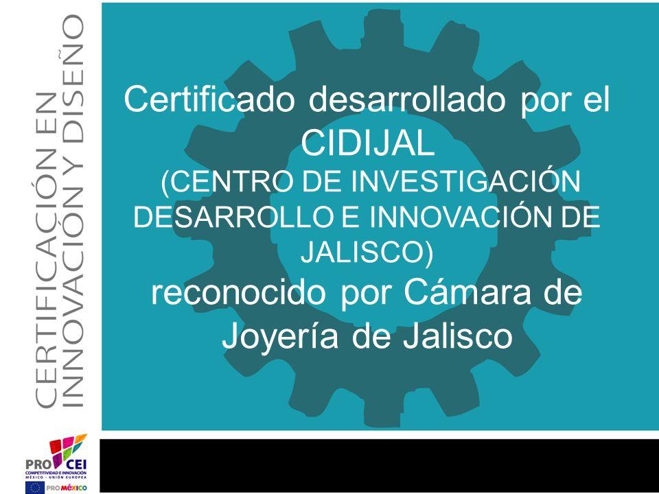 Certificado desarrollado por el CIDIJAL (CENTRO DE INVESTIGACIÓN DESARROLLO E INNOVACIÓN DE JALISCO) reconocido por Cámara de Joyería de Jalisco