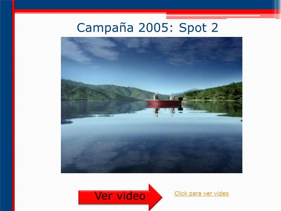 Campaña 2005: Spot 2 Ver video Click para ver video
