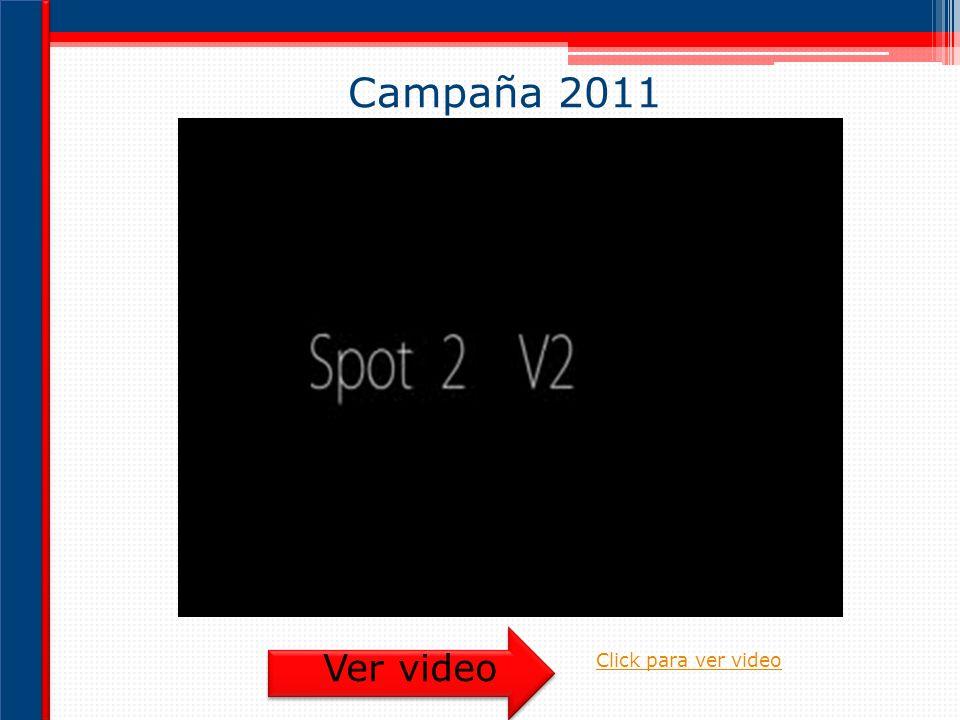 Campaña 2011 Ver video Click para ver video Mensaje: