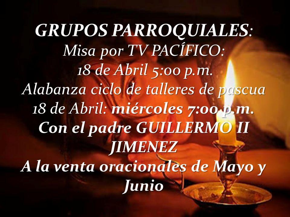 GRUPOS PARROQUIALES: Misa por TV PACÍFICO: 18 de Abril 5:00 p.m.