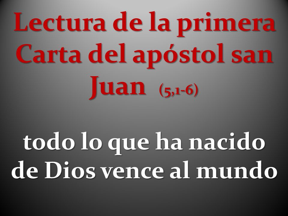 Lectura de la primera Carta del apóstol san Juan (5,1-6)