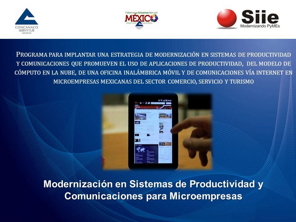 Programa para implantar una estrategia de modernización en sistemas de productividad y comunicaciones que promueven el uso de aplicaciones de productividad, del modelo de cómputo en la nube, de una oficina inalámbrica móvil y de comunicaciones vía internet en microempresas mexicanas del sector comercio, servicio y turismo