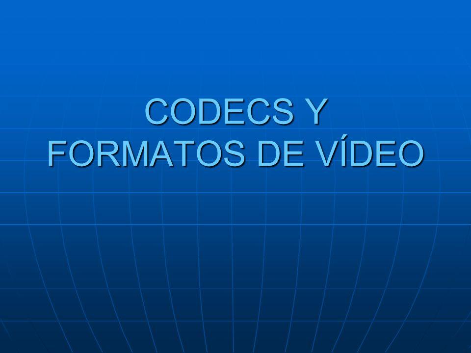 CODECS Y FORMATOS DE VÍDEO