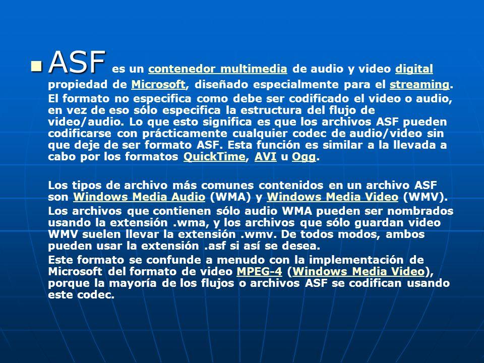 ASF es un contenedor multimedia de audio y video digital propiedad de Microsoft, diseñado especialmente para el streaming.