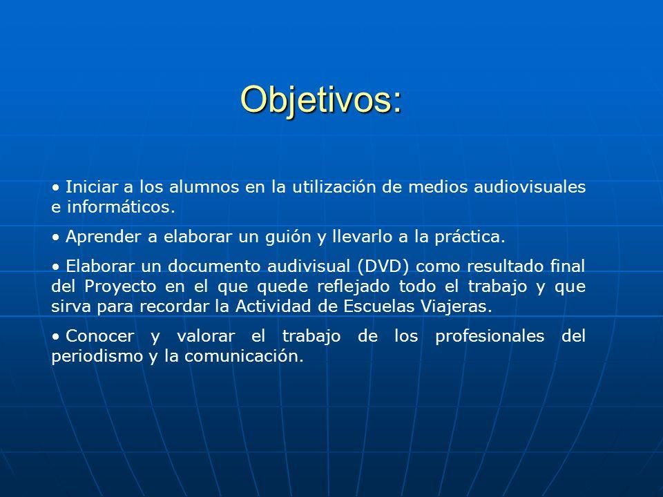 Objetivos: Iniciar a los alumnos en la utilización de medios audiovisuales e informáticos. Aprender a elaborar un guión y llevarlo a la práctica.