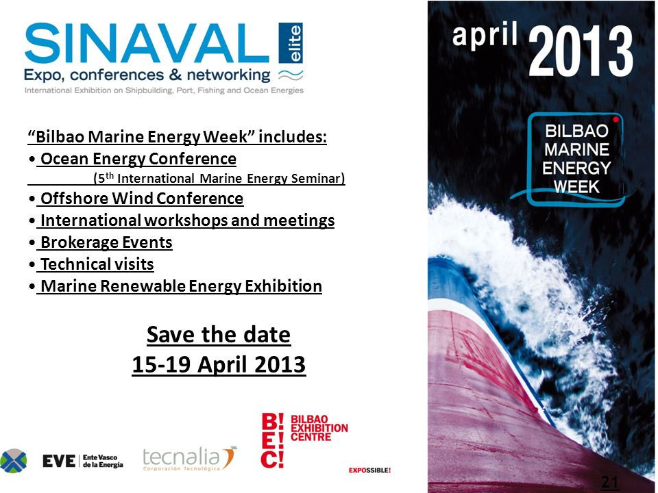 Save the date 15-19 April 2013 Bilbao Marine Energy Week includes: