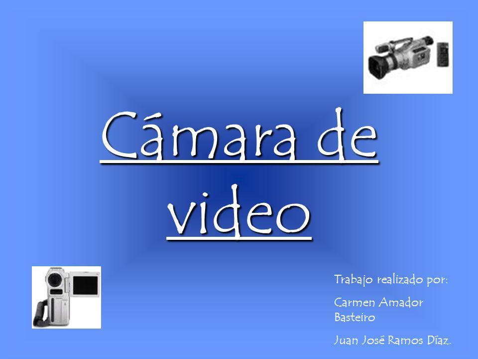Cámara de video Trabajo realizado por: Carmen Amador Basteiro