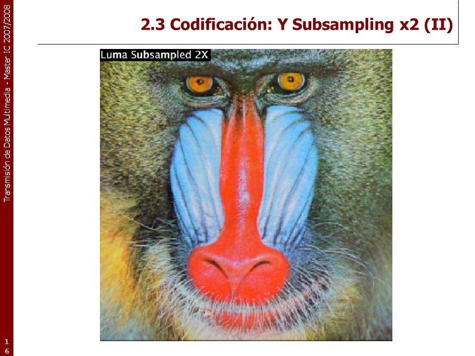 2.3 Codificación: Y Subsampling x2 (II)